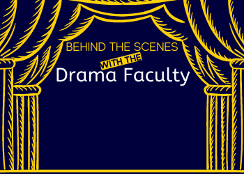 Behind the Scenes with our Drama Faculty